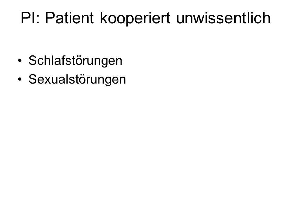 PI: Patient kooperiert unwissentlich Schlafstörungen Sexualstörungen