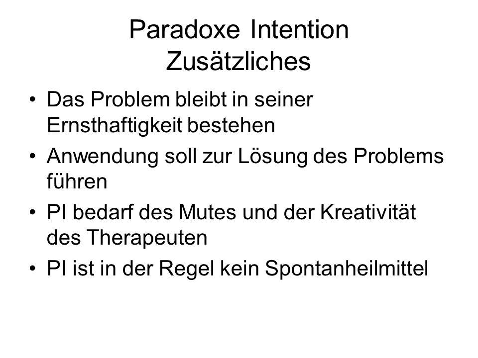 Paradoxe Intention Zusätzliches Das Problem bleibt in seiner Ernsthaftigkeit bestehen Anwendung soll zur Lösung des Problems führen PI bedarf des Mute