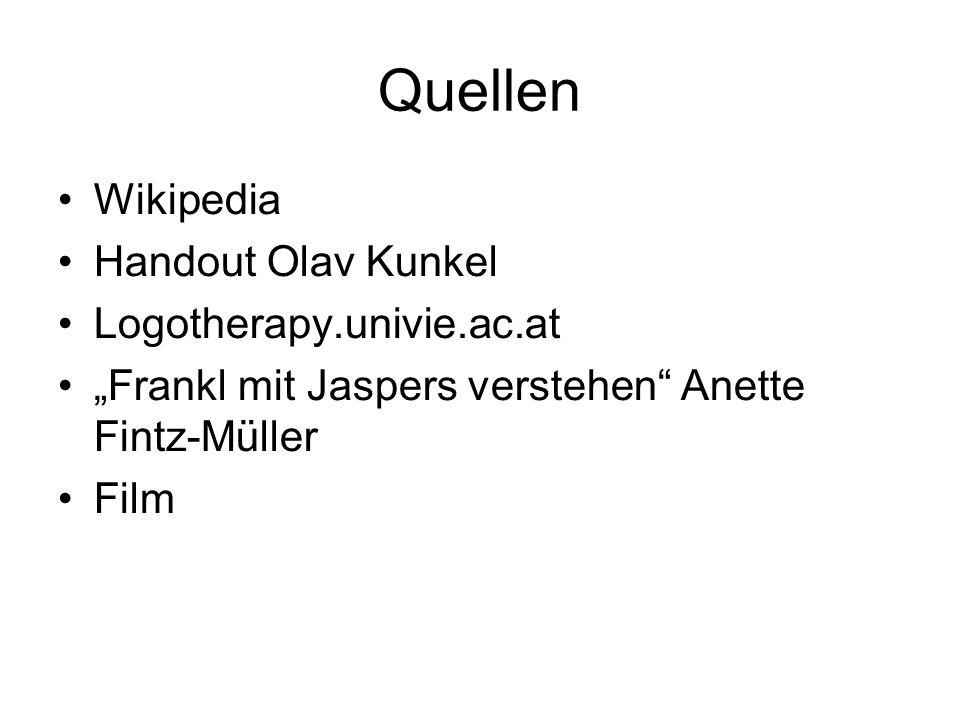 Quellen Wikipedia Handout Olav Kunkel Logotherapy.univie.ac.at Frankl mit Jaspers verstehen Anette Fintz-Müller Film