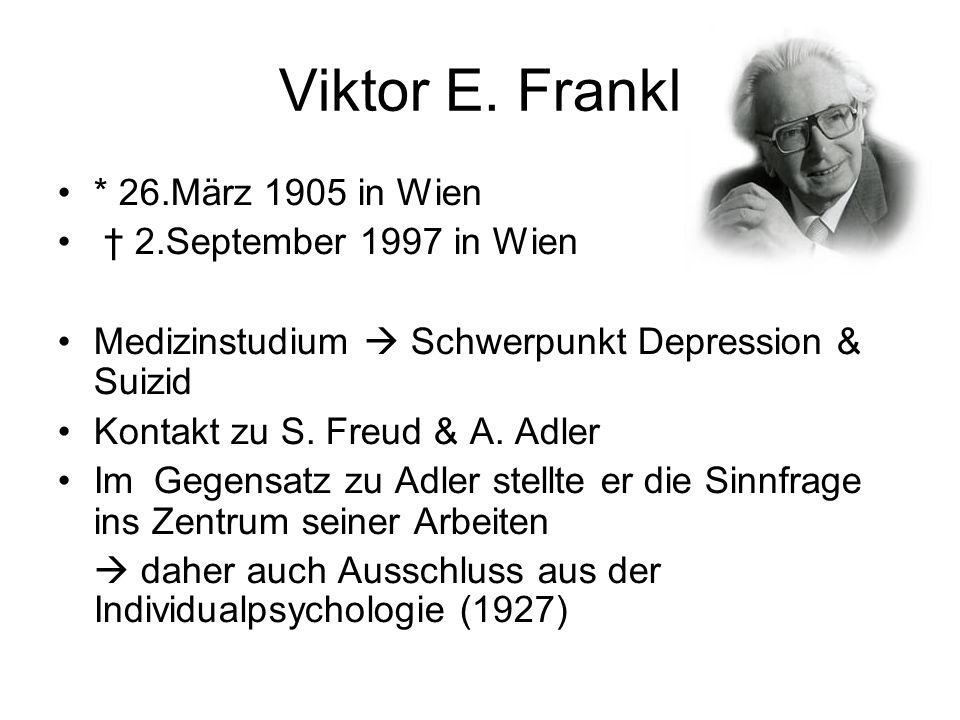 Viktor E. Frankl * 26.März 1905 in Wien 2.September 1997 in Wien Medizinstudium Schwerpunkt Depression & Suizid Kontakt zu S. Freud & A. Adler Im Gege