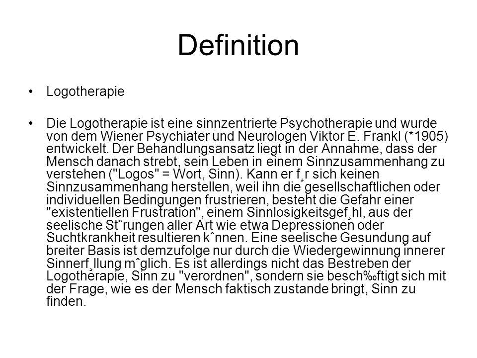 Definition Logotherapie Die Logotherapie ist eine sinnzentrierte Psychotherapie und wurde von dem Wiener Psychiater und Neurologen Viktor E. Frankl (*