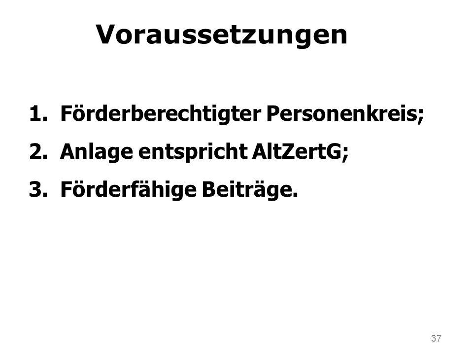 37 Voraussetzungen 1.Förderberechtigter Personenkreis; 2.Anlage entspricht AltZertG; 3.Förderfähige Beiträge.