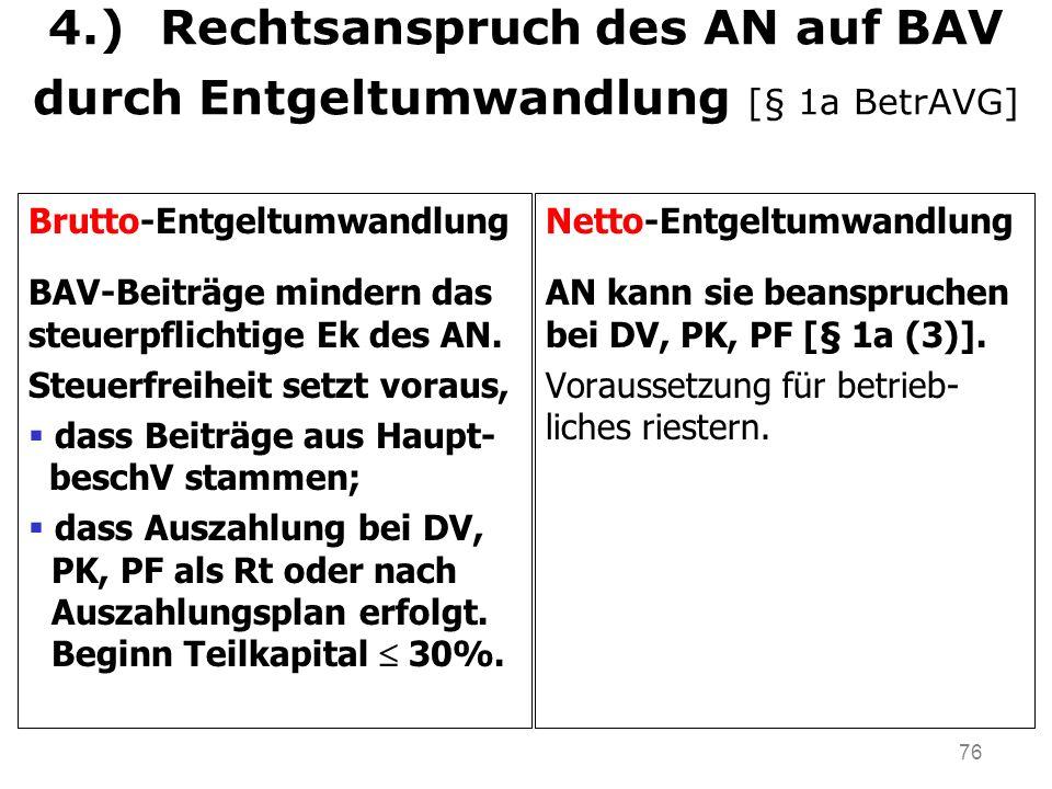 76 4.) Rechtsanspruch des AN auf BAV durch Entgeltumwandlung [§ 1a BetrAVG] Brutto-Entgeltumwandlung BAV-Beiträge mindern das steuerpflichtige Ek des AN.