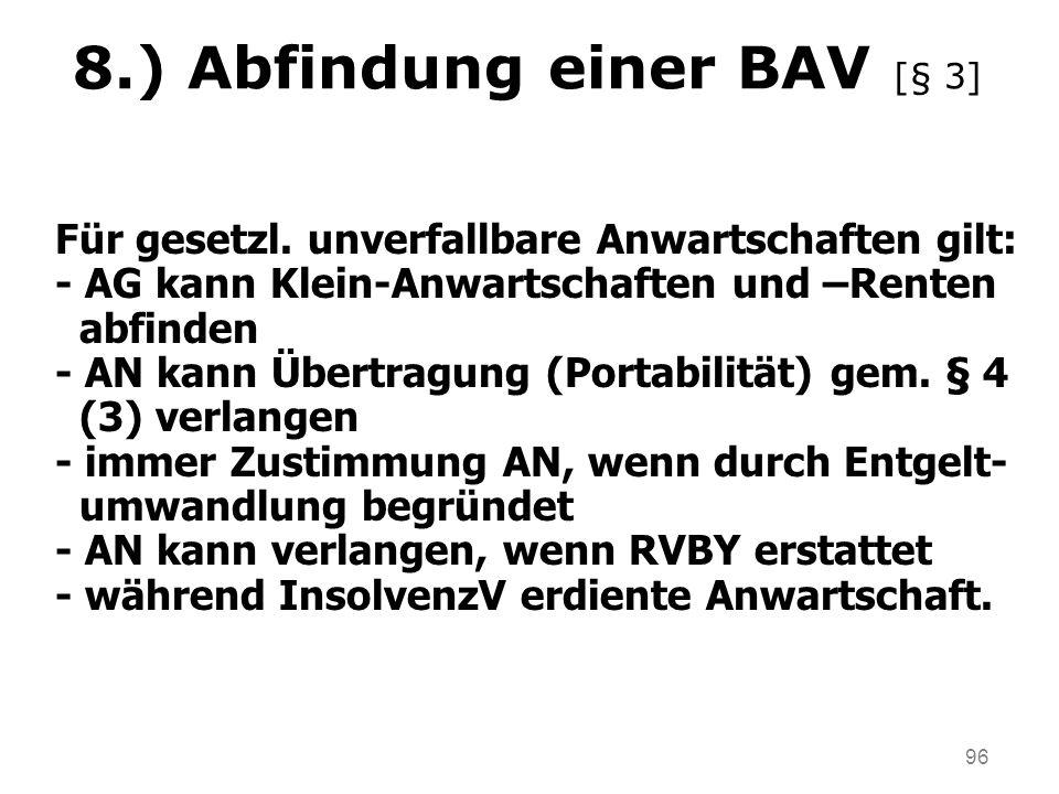 96 8.) Abfindung einer BAV [§ 3] Für gesetzl. unverfallbare Anwartschaften gilt: - AG kann Klein-Anwartschaften und –Renten abfinden - AN kann Übertra