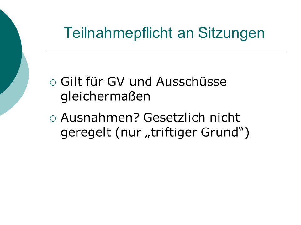 Teilnahmepflicht an Sitzungen Gilt für GV und Ausschüsse gleichermaßen Ausnahmen.