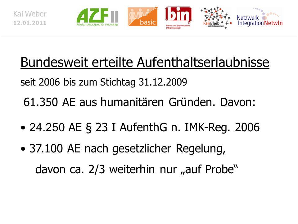 Bundesweit erteilte Aufenthaltserlaubnisse seit 2006 bis zum Stichtag 31.12.2009 61.350 AE aus humanitären Gründen. Davon: 24.250 AE § 23 I AufenthG n