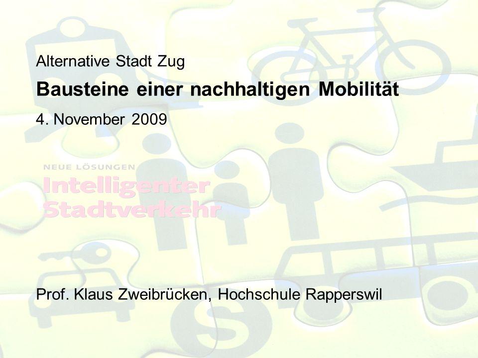 Alternative Stadt Zug Bausteine einer nachhaltigen Mobilität 4. November 2009 Prof. Klaus Zweibrücken, Hochschule Rapperswil