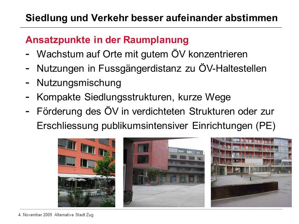 4. November 2009 Alternative Stadt Zug Siedlung und Verkehr besser aufeinander abstimmen Ansatzpunkte in der Raumplanung - Wachstum auf Orte mit gutem