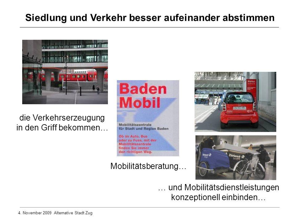4. November 2009 Alternative Stadt Zug die Verkehrserzeugung in den Griff bekommen… Mobilitätsberatung… … und Mobilitätsdienstleistungen konzeptionell