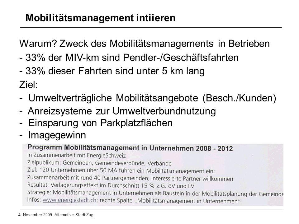 4. November 2009 Alternative Stadt Zug Mobilitätsmanagement intiieren Warum? Zweck des Mobilitätsmanagements in Betrieben - 33% der MIV-km sind Pendle
