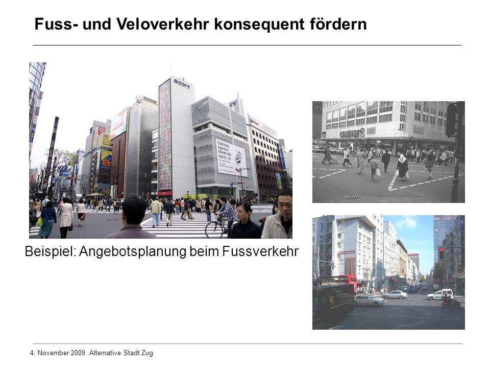 4. November 2009 Alternative Stadt Zug Beispiel: Angebotsplanung beim Fussverkehr Fuss- und Veloverkehr konsequent fördern