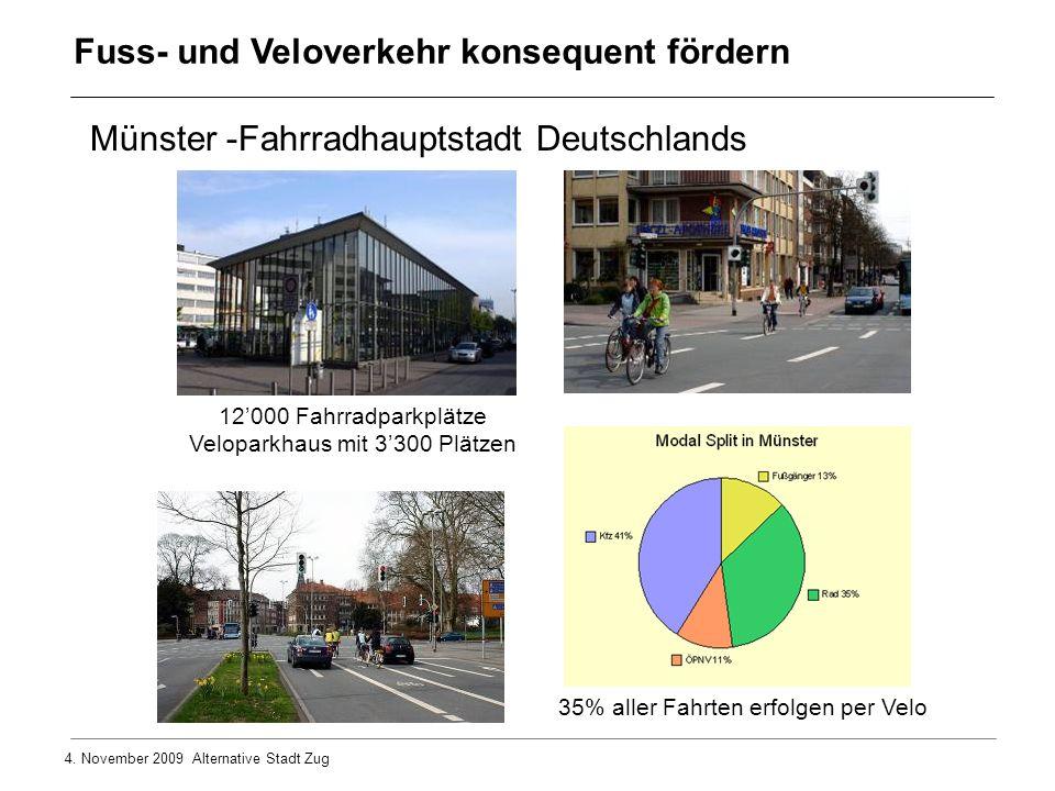 4. November 2009 Alternative Stadt Zug Münster -Fahrradhauptstadt Deutschlands 12000 Fahrradparkplätze Veloparkhaus mit 3300 Plätzen 35% aller Fahrten