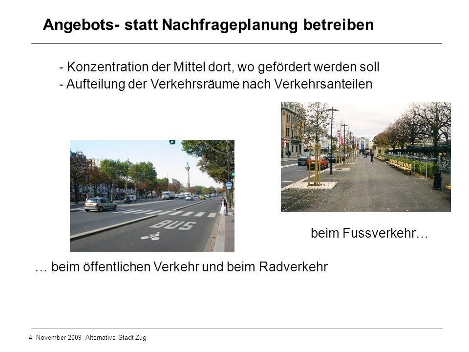4. November 2009 Alternative Stadt Zug … beim öffentlichen Verkehr und beim Radverkehr - Konzentration der Mittel dort, wo gefördert werden soll - Auf