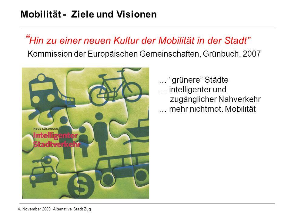 4. November 2009 Alternative Stadt Zug Hin zu einer neuen Kultur der Mobilität in der Stadt Kommission der Europäischen Gemeinschaften, Grünbuch, 2007