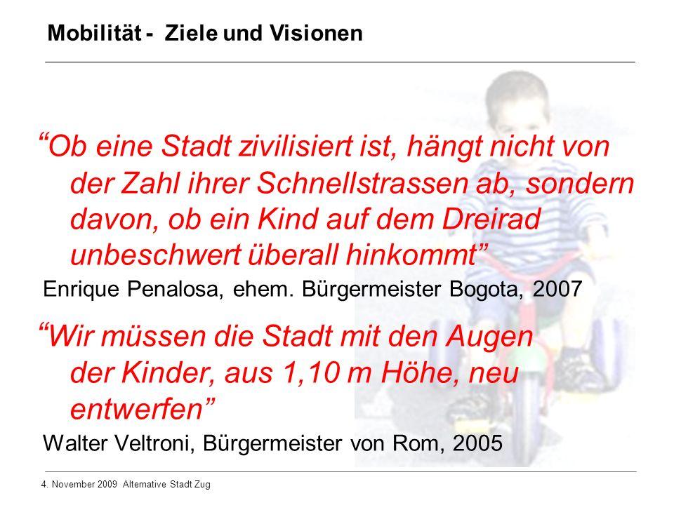 4. November 2009 Alternative Stadt Zug Ob eine Stadt zivilisiert ist, hängt nicht von der Zahl ihrer Schnellstrassen ab, sondern davon, ob ein Kind au