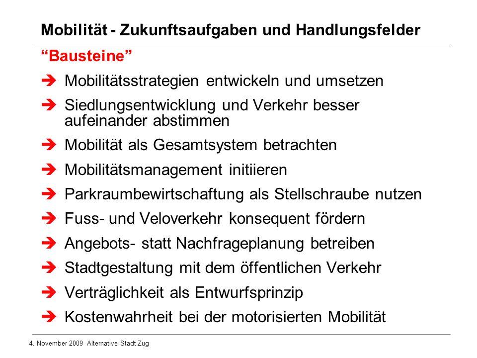 4. November 2009 Alternative Stadt Zug Bausteine Mobilitätsstrategien entwickeln und umsetzen Siedlungsentwicklung und Verkehr besser aufeinander abst