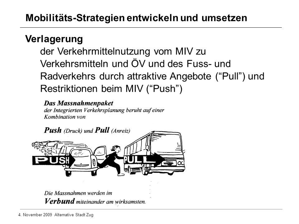 4. November 2009 Alternative Stadt Zug Mobilitäts-Strategien entwickeln und umsetzen Verlagerung der Verkehrmittelnutzung vom MIV zu Verkehrsmitteln u