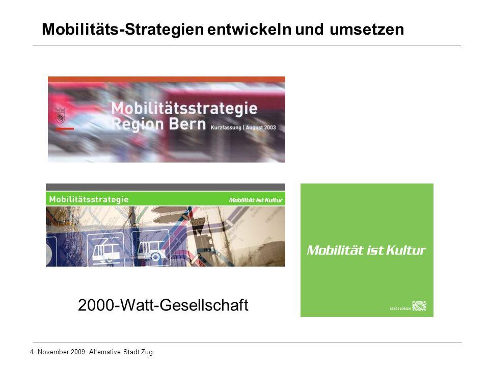 4. November 2009 Alternative Stadt Zug Mobilitäts-Strategien entwickeln und umsetzen 2000-Watt-Gesellschaft
