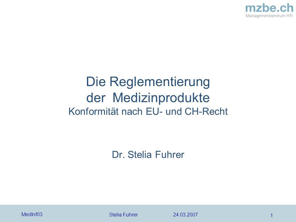 Stelia Fuhrer 24.03.2007 MedInf03 1 Die Reglementierung der Medizinprodukte Konformität nach EU- und CH-Recht Dr.