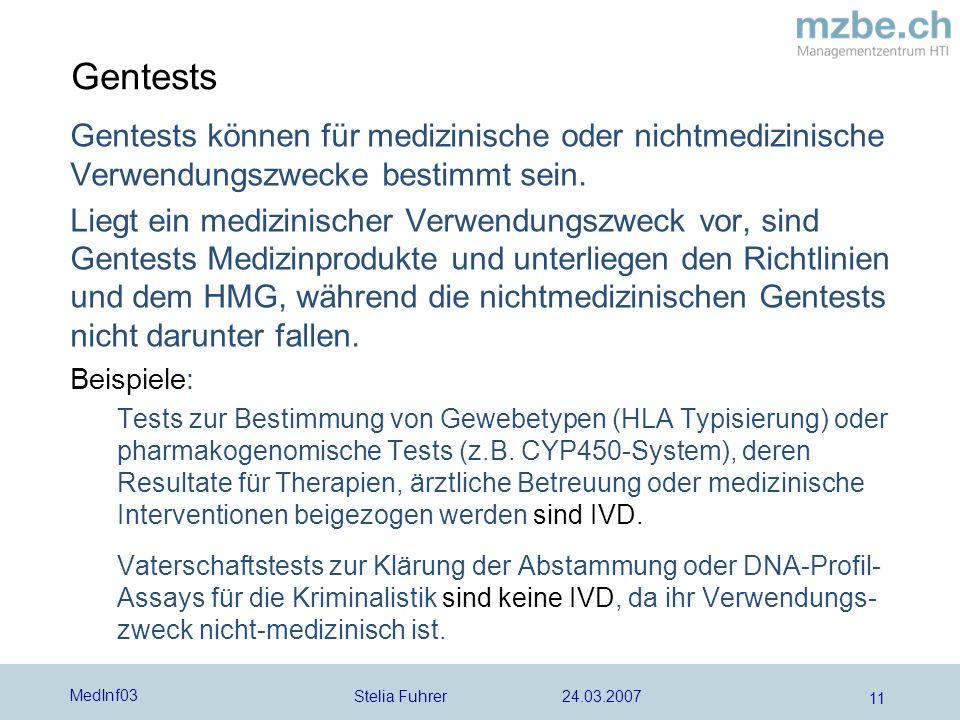 Stelia Fuhrer 24.03.2007 MedInf03 11 Gentests Gentests können für medizinische oder nichtmedizinische Verwendungszwecke bestimmt sein.