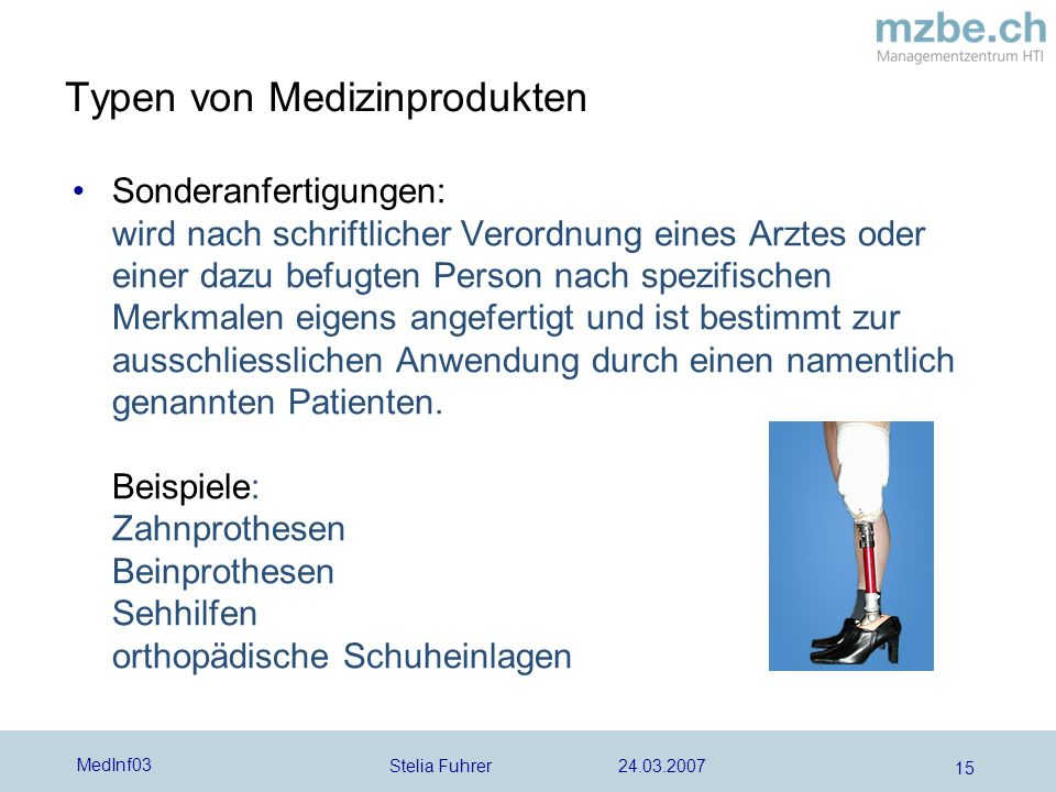 Stelia Fuhrer 24.03.2007 MedInf03 15 Sonderanfertigungen: wird nach schriftlicher Verordnung eines Arztes oder einer dazu befugten Person nach spezifi
