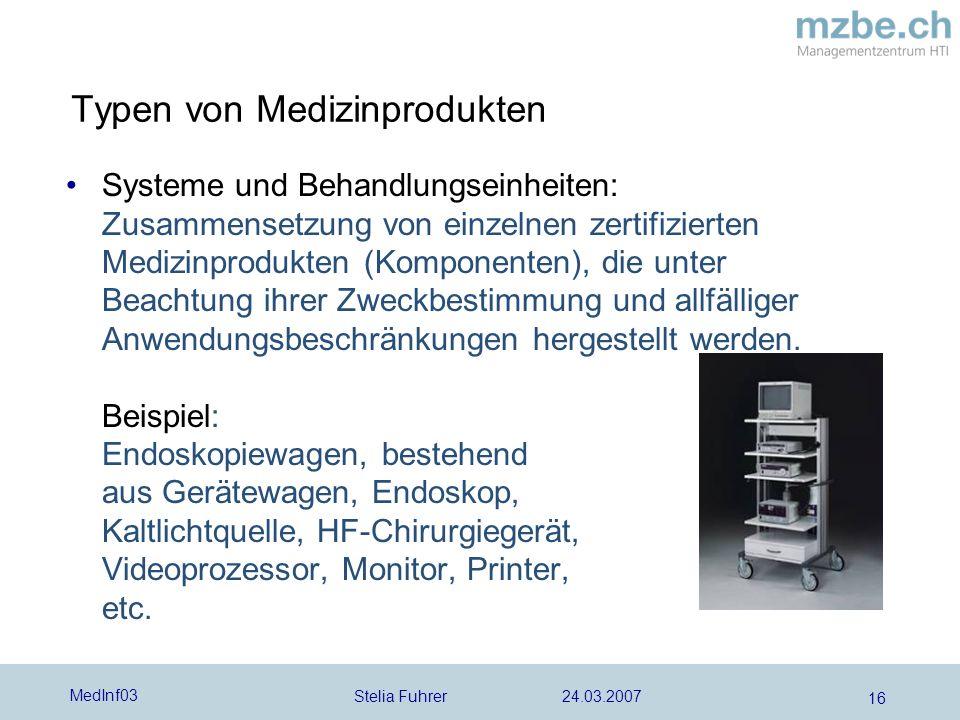 Stelia Fuhrer 24.03.2007 MedInf03 16 Systeme und Behandlungseinheiten: Zusammensetzung von einzelnen zertifizierten Medizinprodukten (Komponenten), die unter Beachtung ihrer Zweckbestimmung und allfälliger Anwendungsbeschränkungen hergestellt werden.