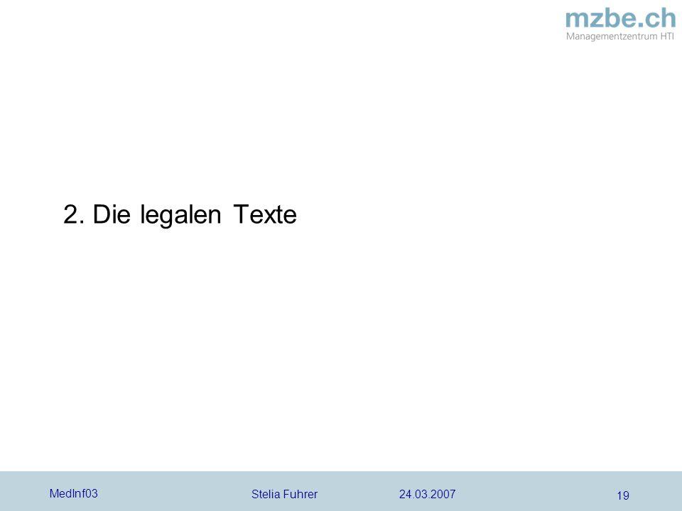 Stelia Fuhrer 24.03.2007 MedInf03 19 2. Die legalen Texte