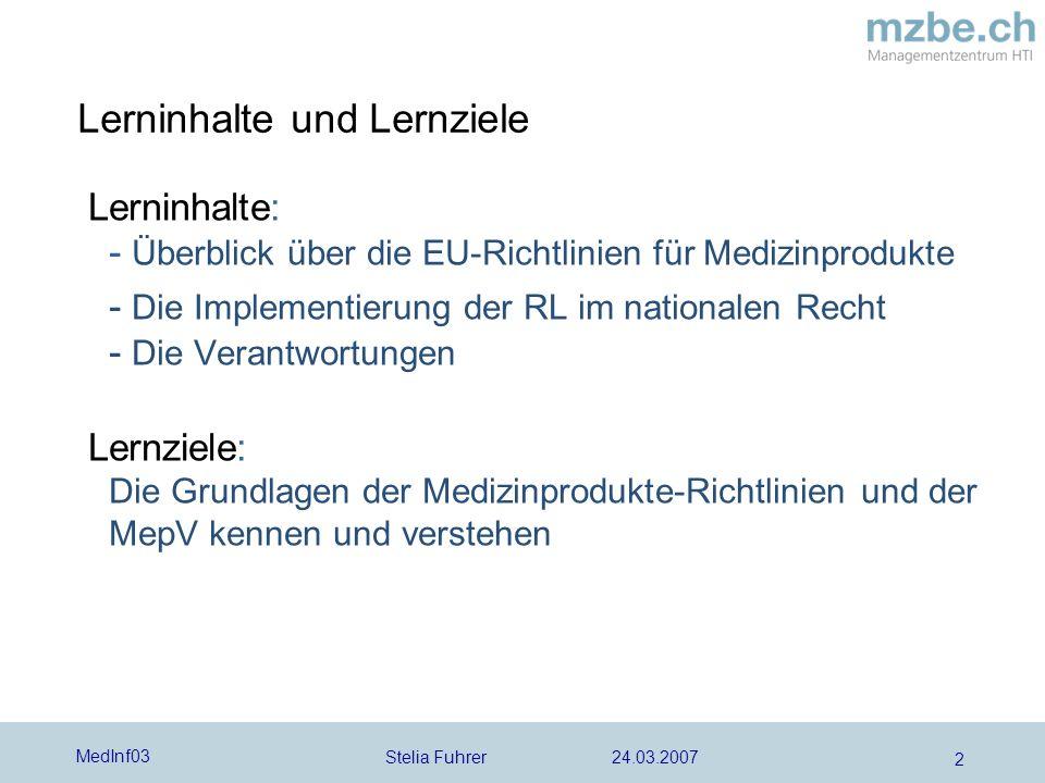 Stelia Fuhrer 24.03.2007 MedInf03 2 Lerninhalte und Lernziele Lerninhalte: - Überblick über die EU-Richtlinien für Medizinprodukte - Die Implementieru