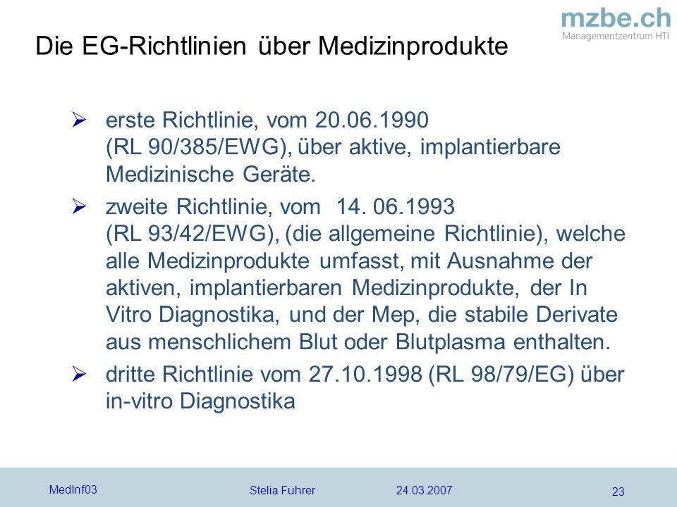 Stelia Fuhrer 24.03.2007 MedInf03 23 erste Richtlinie, vom 20.06.1990 (RL 90/385/EWG), über aktive, implantierbare Medizinische Geräte. zweite Richtli