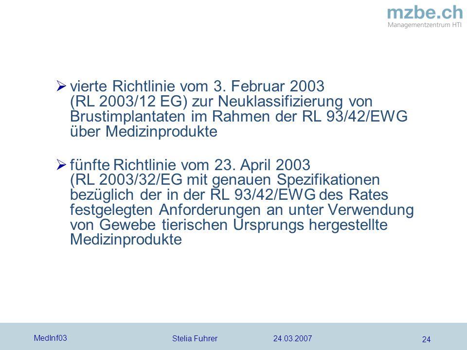 Stelia Fuhrer 24.03.2007 MedInf03 24 vierte Richtlinie vom 3. Februar 2003 (RL 2003/12 EG) zur Neuklassifizierung von Brustimplantaten im Rahmen der R