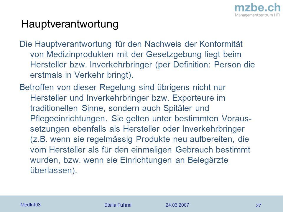 Stelia Fuhrer 24.03.2007 MedInf03 27 Hauptverantwortung Die Hauptverantwortung für den Nachweis der Konformität von Medizinprodukten mit der Gesetzgeb