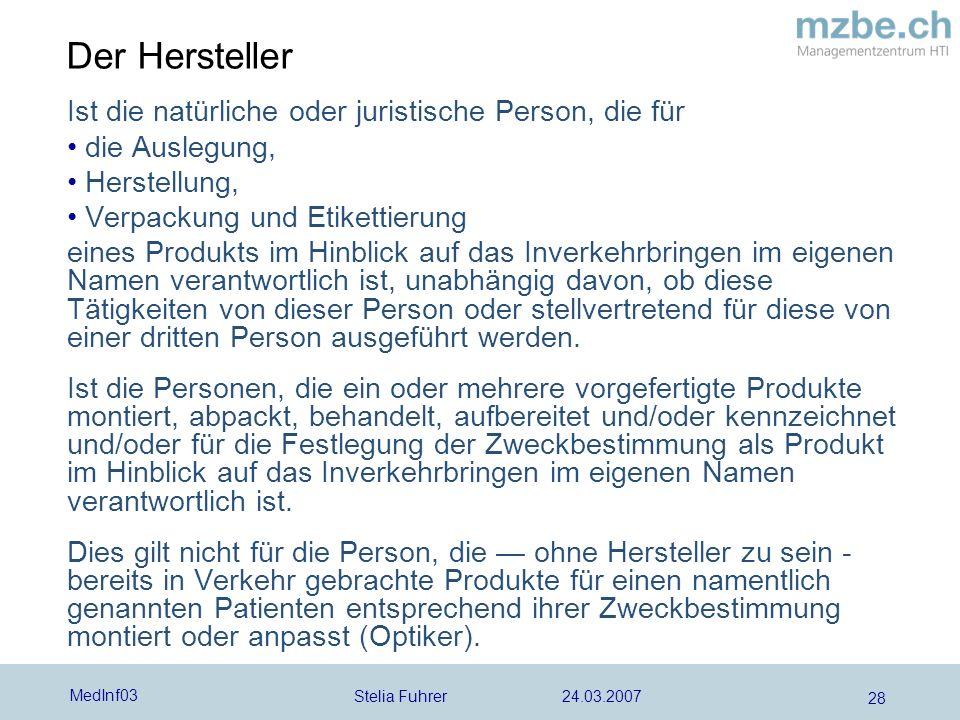 Stelia Fuhrer 24.03.2007 MedInf03 28 Der Hersteller Ist die natürliche oder juristische Person, die für die Auslegung, Herstellung, Verpackung und Eti