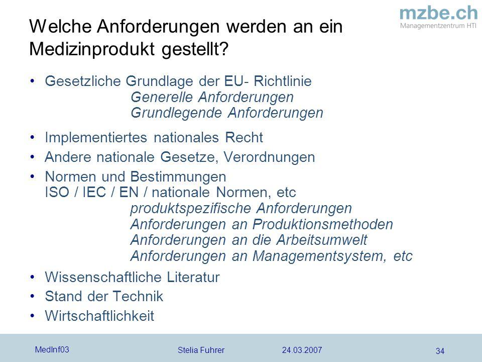 Stelia Fuhrer 24.03.2007 MedInf03 34 Welche Anforderungen werden an ein Medizinprodukt gestellt.