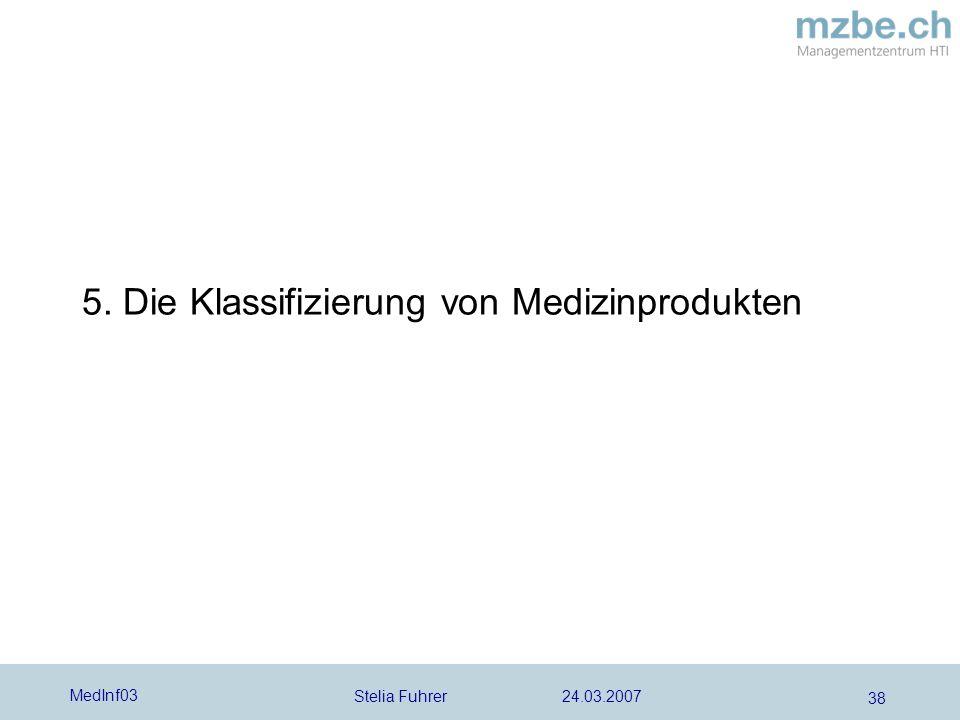 Stelia Fuhrer 24.03.2007 MedInf03 38 5. Die Klassifizierung von Medizinprodukten