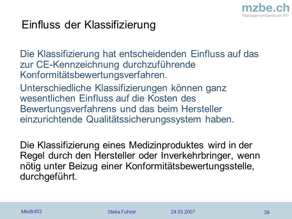 Stelia Fuhrer 24.03.2007 MedInf03 39 Einfluss der Klassifizierung Die Klassifizierung hat entscheidenden Einfluss auf das zur CE-Kennzeichnung durchzuführende Konformitätsbewertungsverfahren.