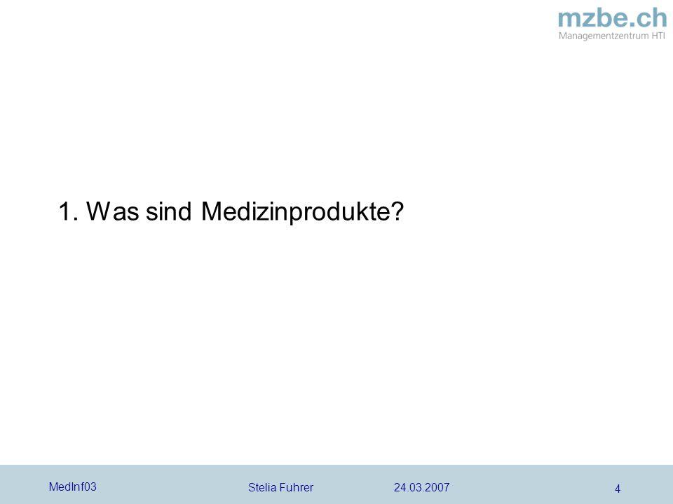 Stelia Fuhrer 24.03.2007 MedInf03 4 1. Was sind Medizinprodukte?