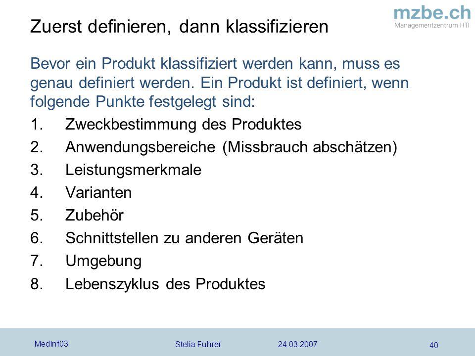 Stelia Fuhrer 24.03.2007 MedInf03 40 Bevor ein Produkt klassifiziert werden kann, muss es genau definiert werden. Ein Produkt ist definiert, wenn folg