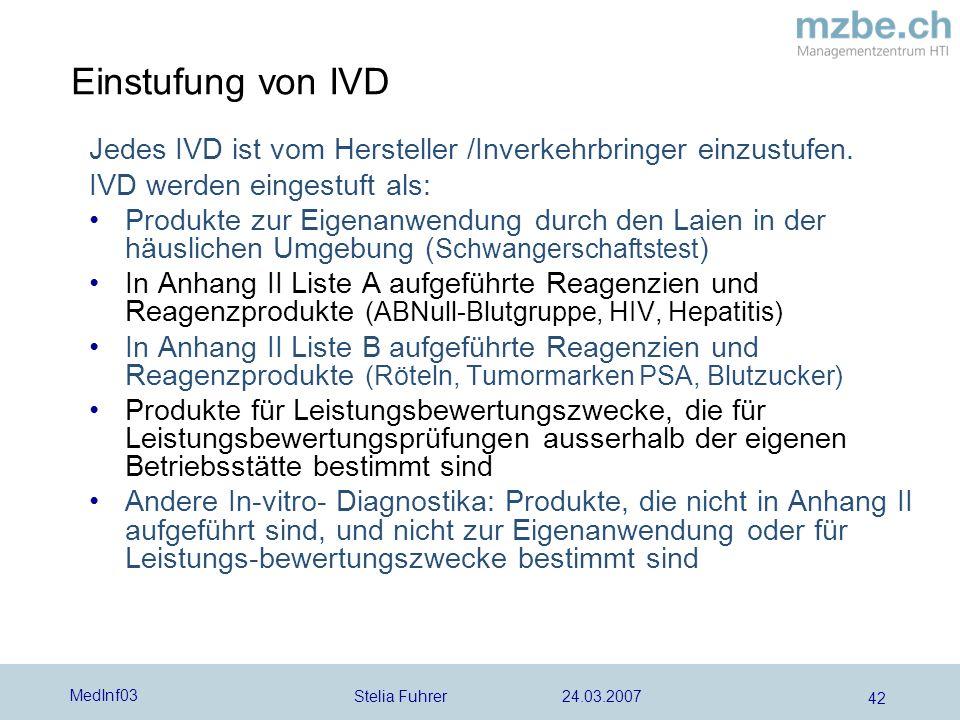 Stelia Fuhrer 24.03.2007 MedInf03 42 Einstufung von IVD Jedes IVD ist vom Hersteller /Inverkehrbringer einzustufen. IVD werden eingestuft als: Produkt