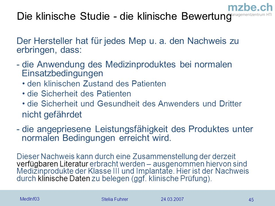 Stelia Fuhrer 24.03.2007 MedInf03 45 Die klinische Studie - die klinische Bewertung Der Hersteller hat für jedes Mep u. a. den Nachweis zu erbringen,