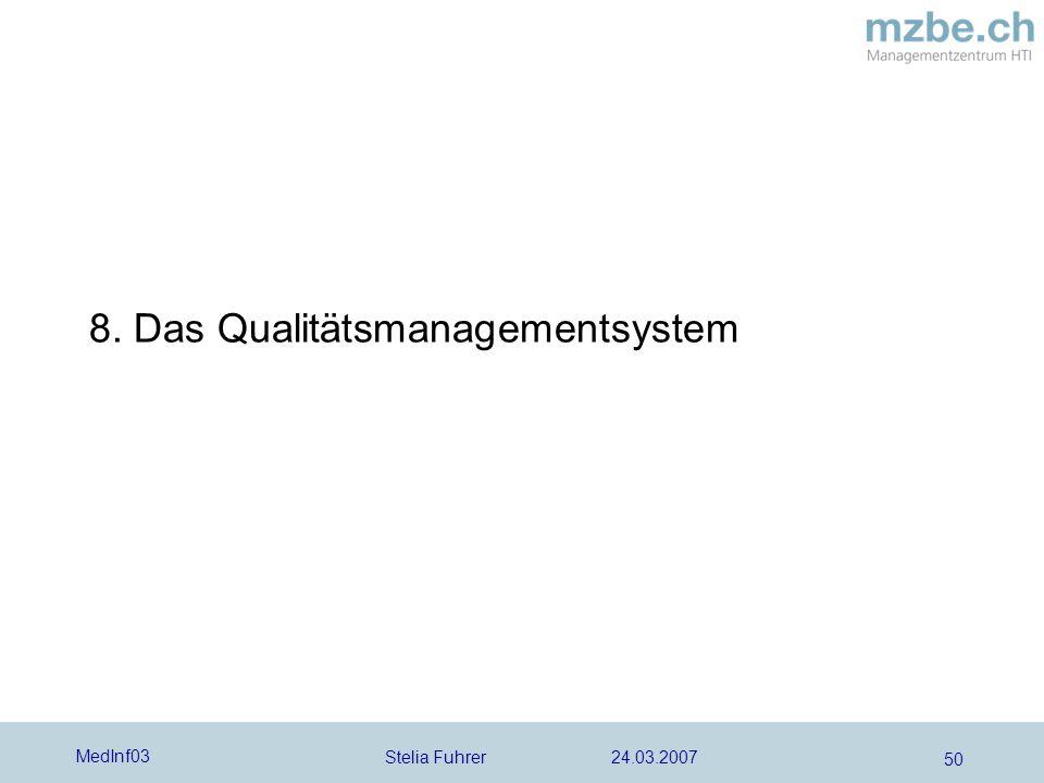 Stelia Fuhrer 24.03.2007 MedInf03 50 8. Das Qualitätsmanagementsystem