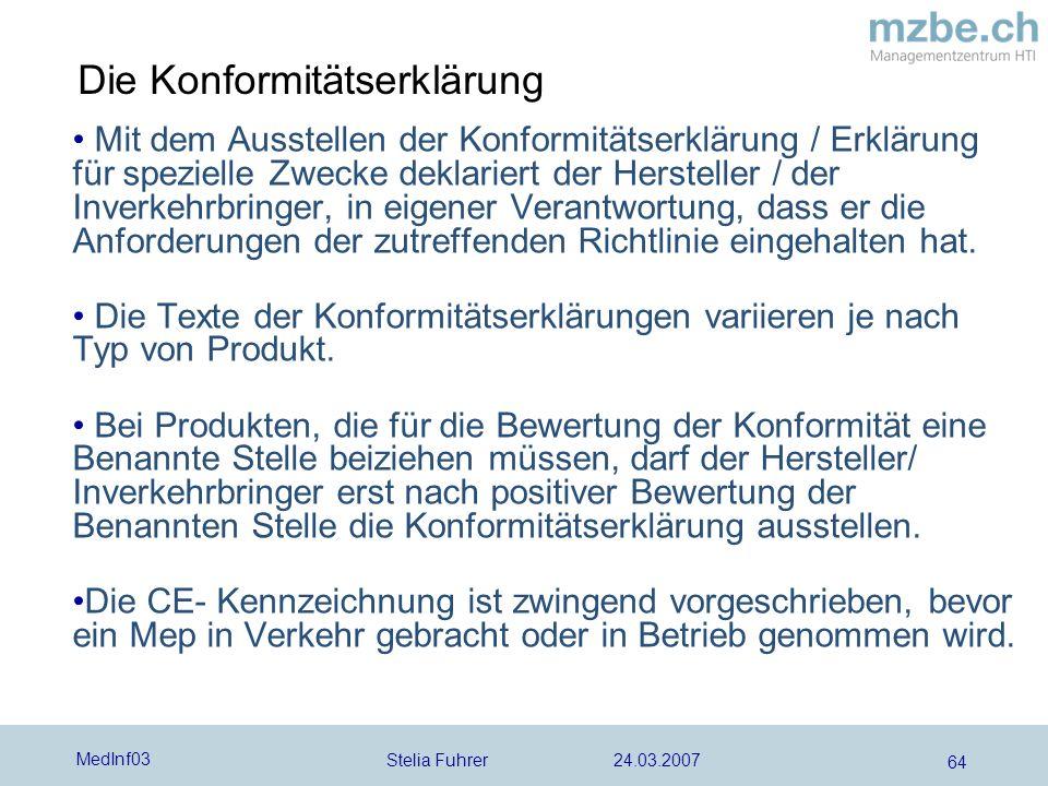 Stelia Fuhrer 24.03.2007 MedInf03 64 Die Konformitätserklärung Mit dem Ausstellen der Konformitätserklärung / Erklärung für spezielle Zwecke deklariert der Hersteller / der Inverkehrbringer, in eigener Verantwortung, dass er die Anforderungen der zutreffenden Richtlinie eingehalten hat.