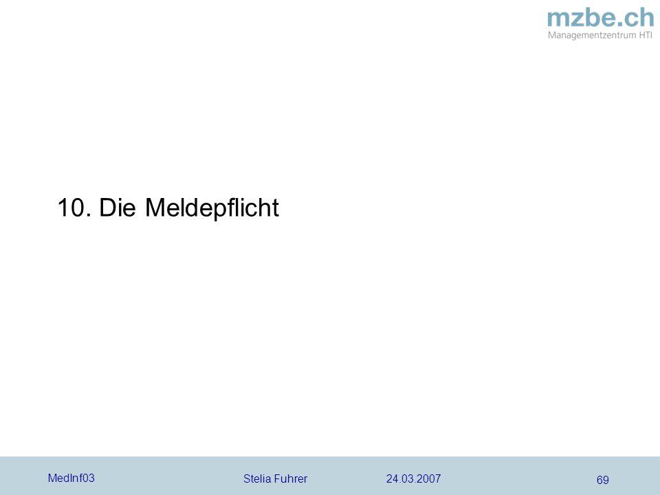 Stelia Fuhrer 24.03.2007 MedInf03 69 10. Die Meldepflicht