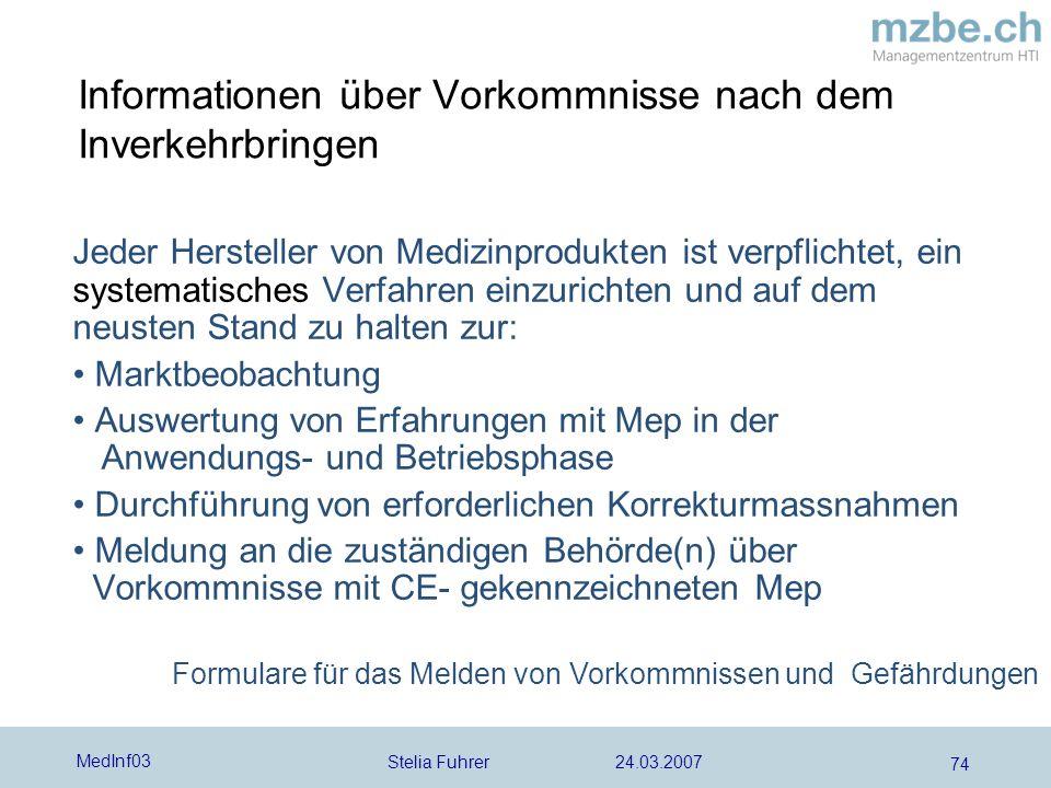 Stelia Fuhrer 24.03.2007 MedInf03 74 Informationen über Vorkommnisse nach dem Inverkehrbringen Jeder Hersteller von Medizinprodukten ist verpflichtet,