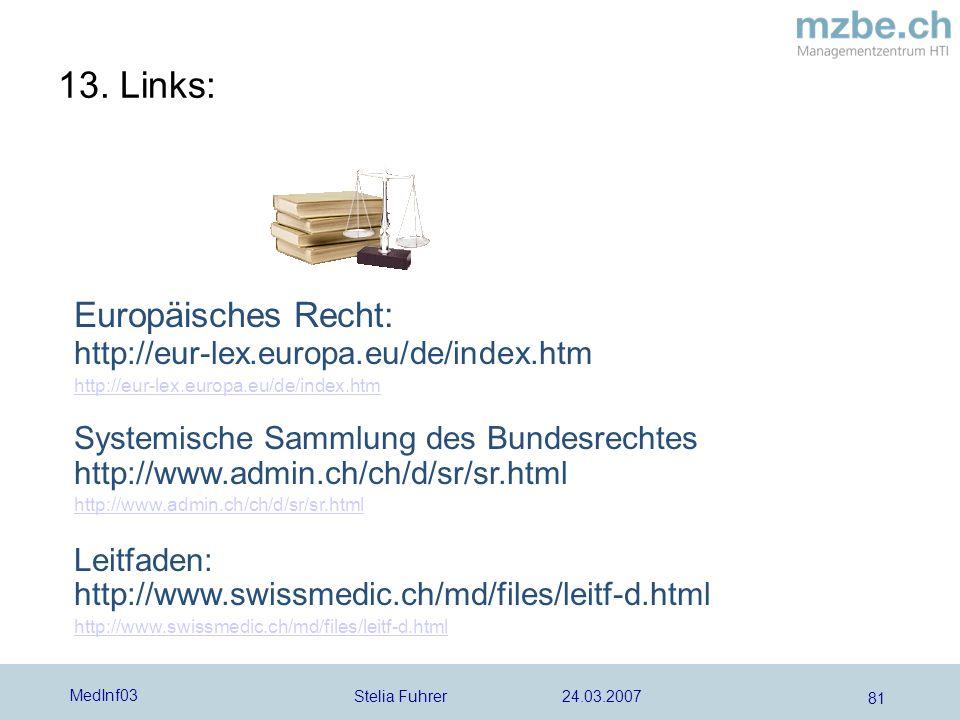 Stelia Fuhrer 24.03.2007 MedInf03 81 13. Links: Europäisches Recht: http://eur-lex.europa.eu/de/index.htm http://eur-lex.europa.eu/de/index.htm System