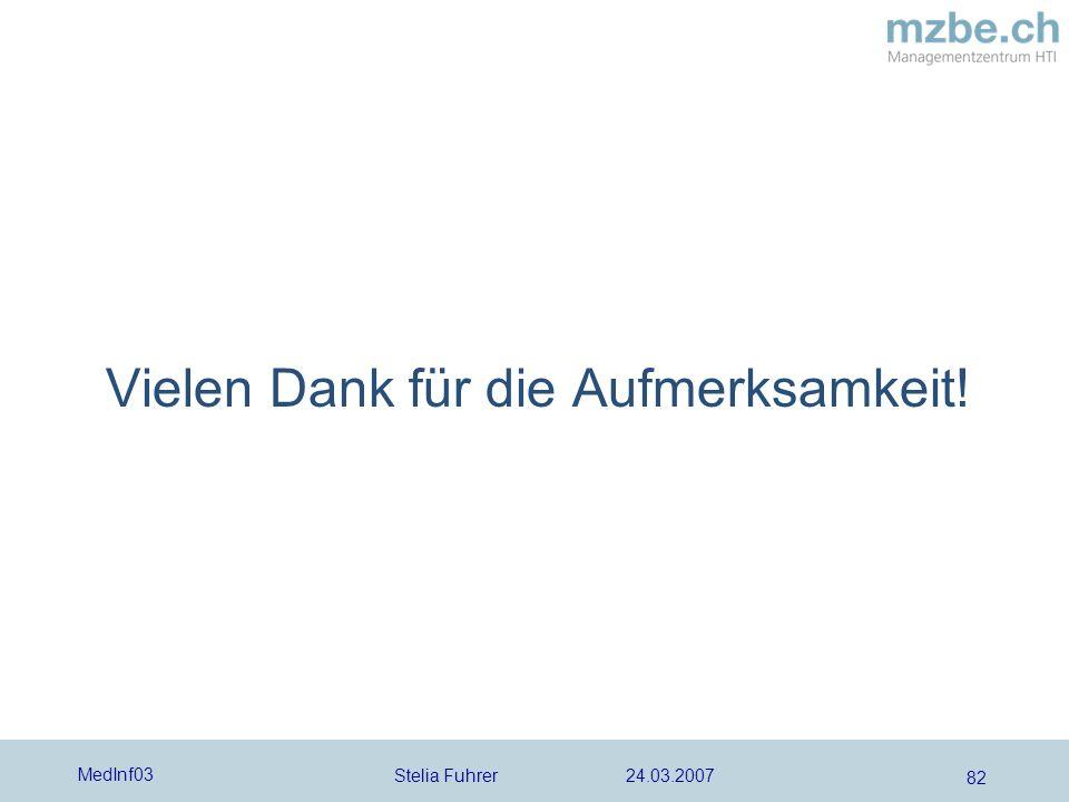 Stelia Fuhrer 24.03.2007 MedInf03 82 Vielen Dank für die Aufmerksamkeit!