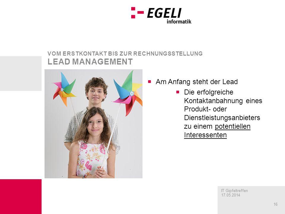 IT Gipfeltreffen 17.05.2014 16 Am Anfang steht der Lead Die erfolgreiche Kontaktanbahnung eines Produkt- oder Dienstleistungsanbieters zu einem potent