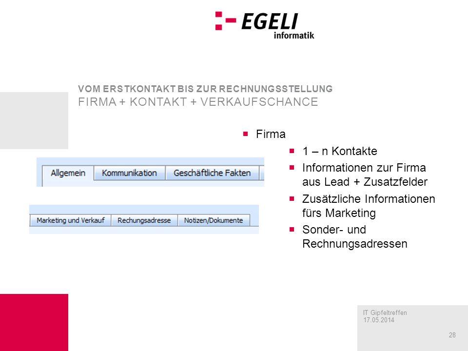 IT Gipfeltreffen 17.05.2014 28 Firma 1 – n Kontakte Informationen zur Firma aus Lead + Zusatzfelder Zusätzliche Informationen fürs Marketing Sonder- u