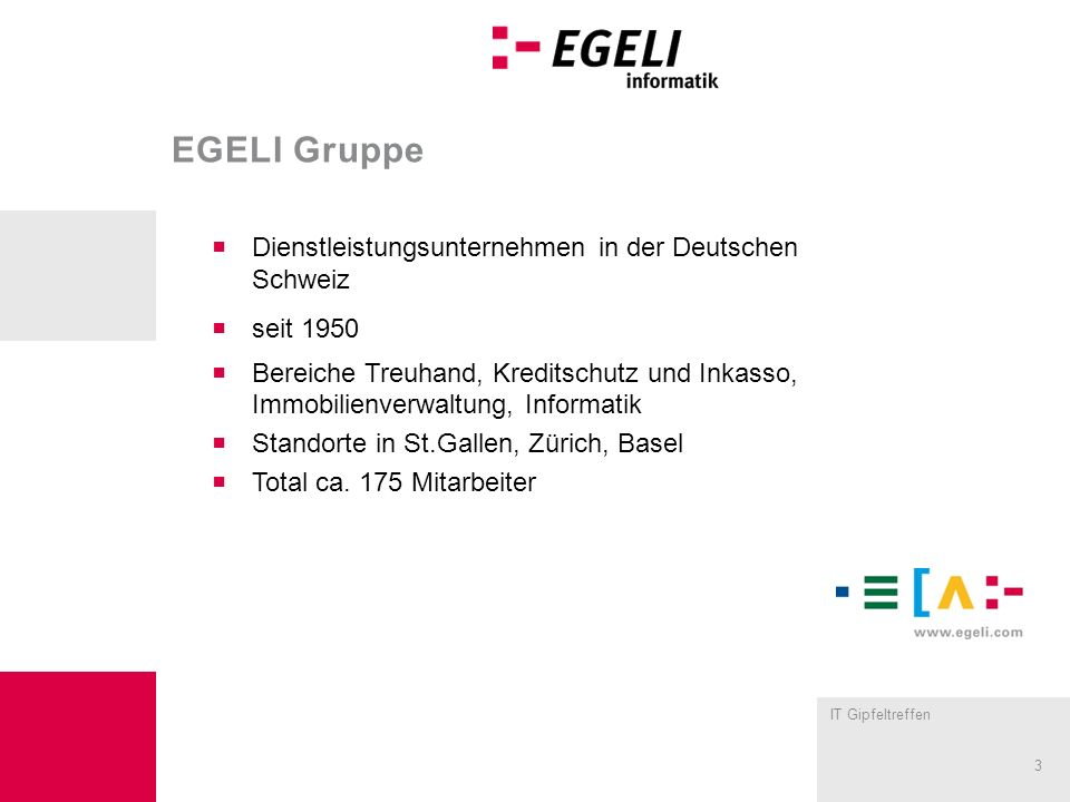 IT Gipfeltreffen 3 EGELI Gruppe Dienstleistungsunternehmen in der Deutschen Schweiz seit 1950 Bereiche Treuhand, Kreditschutz und Inkasso, Immobilienv