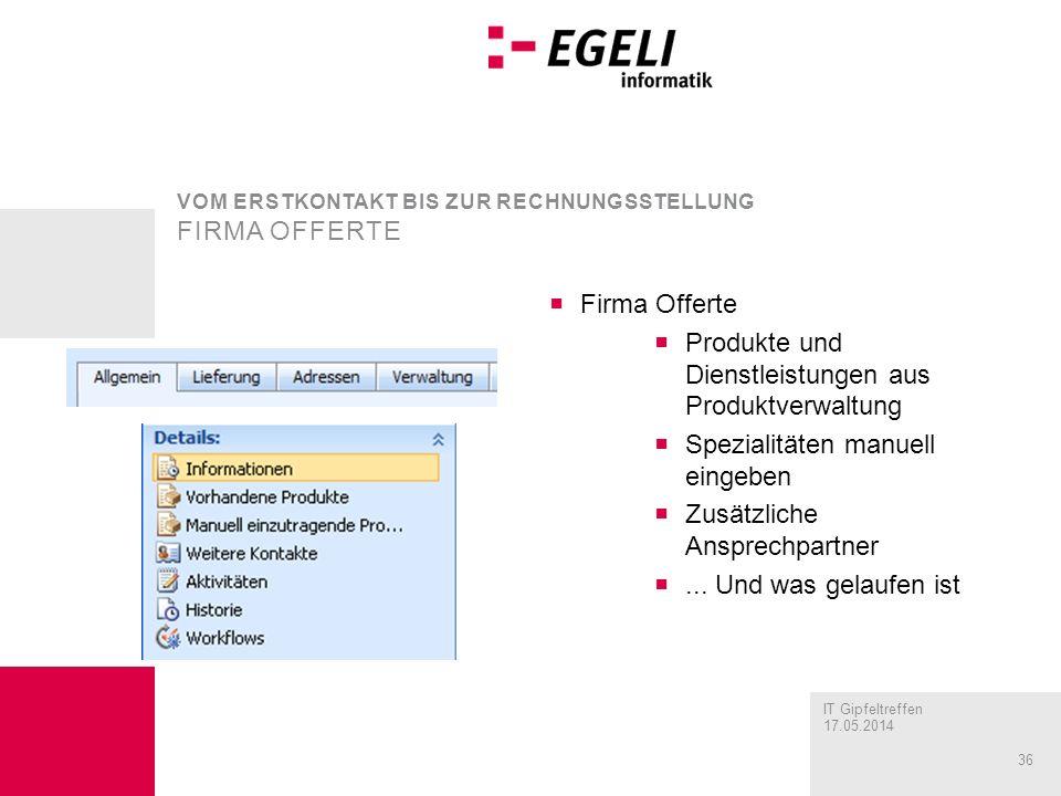 IT Gipfeltreffen 17.05.2014 36 Firma Offerte Produkte und Dienstleistungen aus Produktverwaltung Spezialitäten manuell eingeben Zusätzliche Ansprechpa