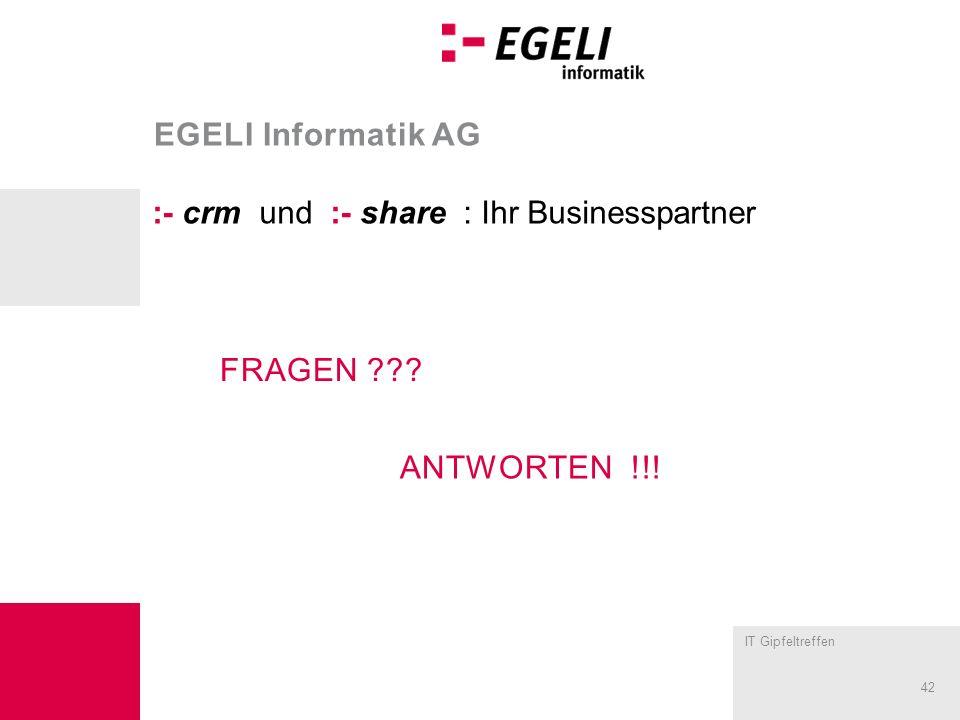 IT Gipfeltreffen 42 EGELI Informatik AG :- crm und :- share : Ihr Businesspartner FRAGEN .